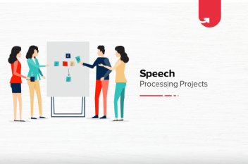 Top 6 Speech Processing Projects & Topics For Beginners & Experienced [2021]
