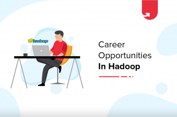 Career Opportunities in Hadoop [Ultimate Guide 2021]