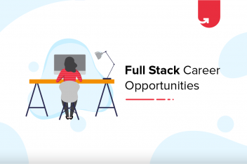Career Opportunities in Full Stack Development [Ultimate Guide 2021]