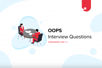 Must Read 47 OOPS Interview Questions & Answers For Freshers & Experienced [2021]