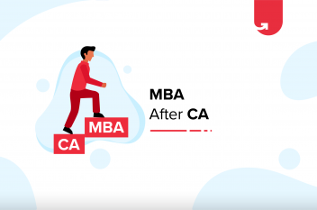 Top 4 Benefits of Doing MBA After CA in 2021