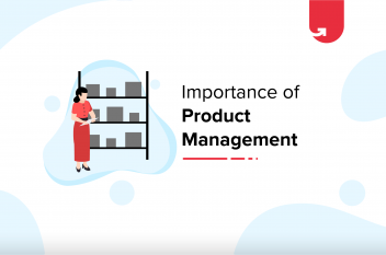 5 Reasons Why Product Management is Important in Software Industry [2020]