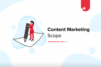 What is the Future Scope of Content Marketing? Top 5 Things You Need to Keep in Mind