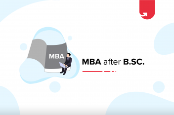 MBA After B.Sc: 4 Reasons Why Should You Do it [2021]