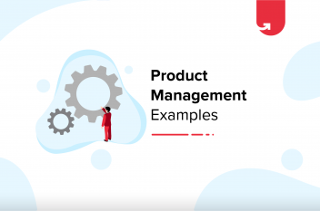Product Management Examples Every Product Manager Should Read [2021]