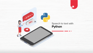 How To Convert Speech to Text with Python [Step-by-Step Process]