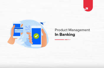 Product Management In Banking Industry [2020]