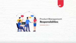 Key Roles & Responsibilities of Successful Product Managers You Should Know About