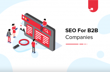 8 Best SEO Practices for B2B Companies in 2021 [How to Increase Your Search Rankings?]