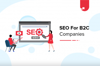 8 Best SEO Practices for B2C Companies in 2021 [How to Increase Your Search Rankings?]