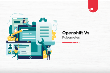 Openshift Vs Kubernetes: Difference Between Openshift & Kubernetes