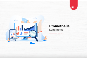 Kubernetes Monitoring With Prometheus [With Use Cases & Monitoring]