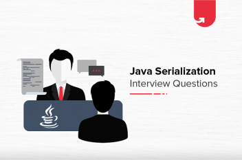 Java Serialization Interview Questions & Answers [For Beginners & Experienced]