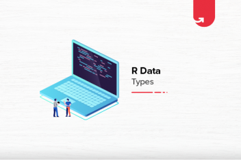 Top 5 R Data Types | R Data Types You Should Know About