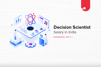 Decision Scientist Salary in India in 2020 [For Freshers & Experienced]