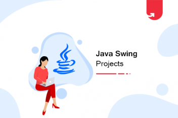 Java Swing Project: Properties, Advantages & Frameworks