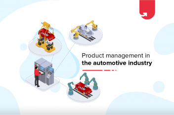 Product Management in Automotive Industry: Process, Competition, Integration & Monitoring