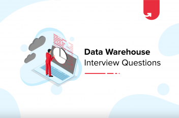 Top 30 Data Warehouse Interview Questions & Answers in 2021 [For Freshers & Experienced]