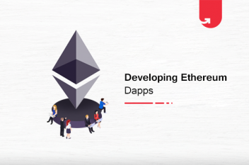 Developing Ethereum DApps: Everything That You Need to Know