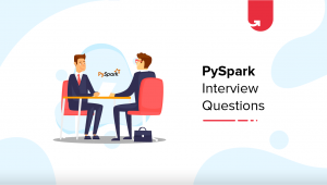 Most Common PySpark Interview Questions & Answers [For Freshers & Experienced]