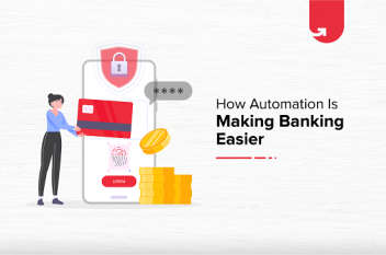 The Advent of Intelligent Automation and How It's Making Banking Easier