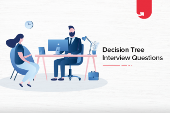 Decision Tree Interview Questions & Answers [For Beginners & Experienced]