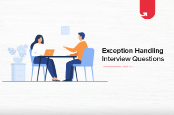 Top 30 Exception Handling Interview Questions and Answers [For Freshers & Experienced]