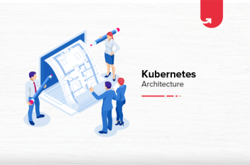 Kubernetes Architecture: Everything You Need to Know in 2021