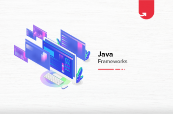 Top 10 Popular Java Frameworks Every Developer Should Know in 2021