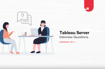 Top 20 Tableau Server Interview Questions & Answers [For Freshers & Experienced]