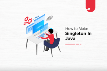 How to Make Singleton in Java? Types of Initialization, Comparison & Points To Remember