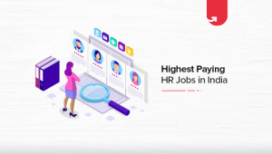 Top 10 Highest Paying HR Jobs in India [A Complete Report]