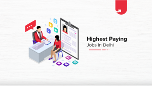 Top 10 Highest Paying Jobs in Delhi [A Complete Report]