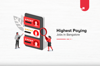 Top 10 Highest Paying Jobs in Bangalore [A Complete Report]