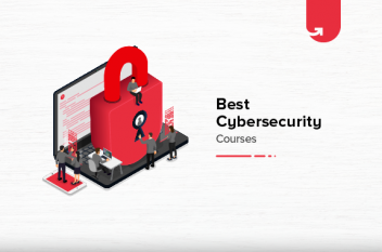 Top 7 Cybersecurity Courses & Certifications [For Working Professionals]