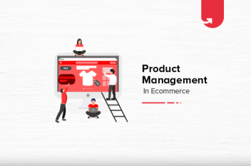 Product Management in E-commerce Industry: Skills, Roles & Challenges