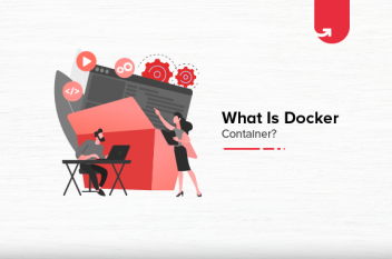 What is Docker Container? Function, Components, Benefits & Evolution
