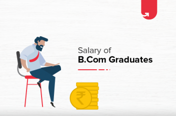 Salary of B.Com Graduates: Based on Specializations & Job Roles [2021]