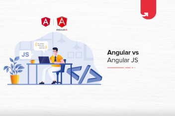 Angular Vs AngularJs: Difference Between Angular & AngularJS