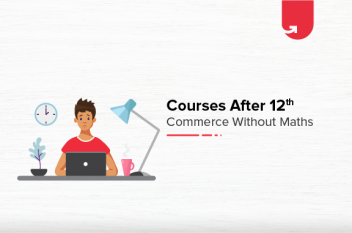 Top 7 Courses After 12th Commerce Without Maths [2021]