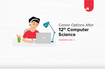 Career Options After 12th Computer Science: Best Career Opportunities in India