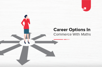 Career Options in Commerce With Maths: 6 Top Courses To Select in 2021