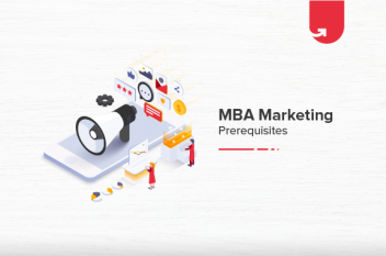 Prerequisites for an MBA in Marketing [General & Mandatory Requirements]