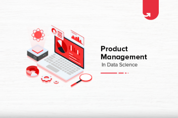 Product Management For Data Science: Why Data Science Product Manager is Important?