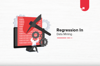 Regression in Data Mining: Different Types of Regression Techniques [2021]