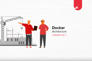 Docker Architecture Overview & Docker Components [For Beginners]