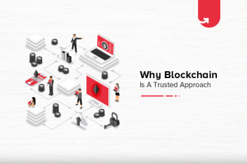 Why Blockchain is a Trusted Approach? What Makes It The Emerging Technology?