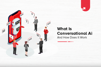 What is Conversational AI and How Does it Work?