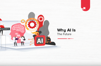 Why AI Is The Future & How It Will Change The Future?