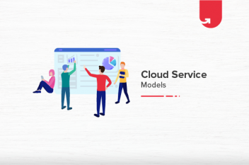 Types of Cloud Service Models & Which One Should You Choose?